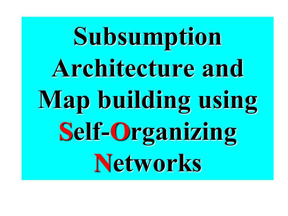 Subsumption Architecture and Map building using Self-Organizing Networks