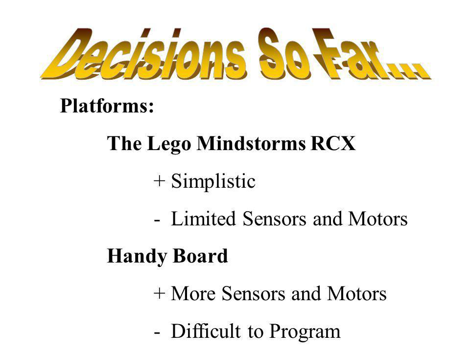Decisions So Far... Platforms: The Lego Mindstorms RCX + Simplistic