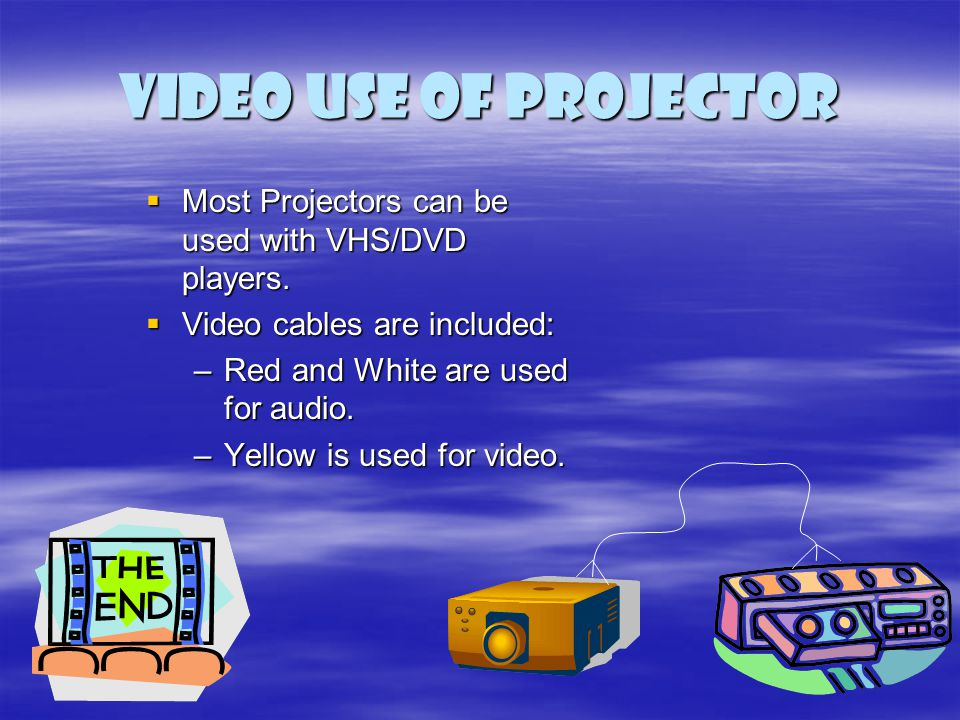 Video use of projector Most Projectors can be used with VHS/DVD players. Video cables are included: