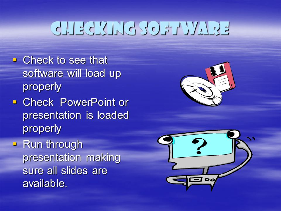 Checking Software Check to see that software will load up properly