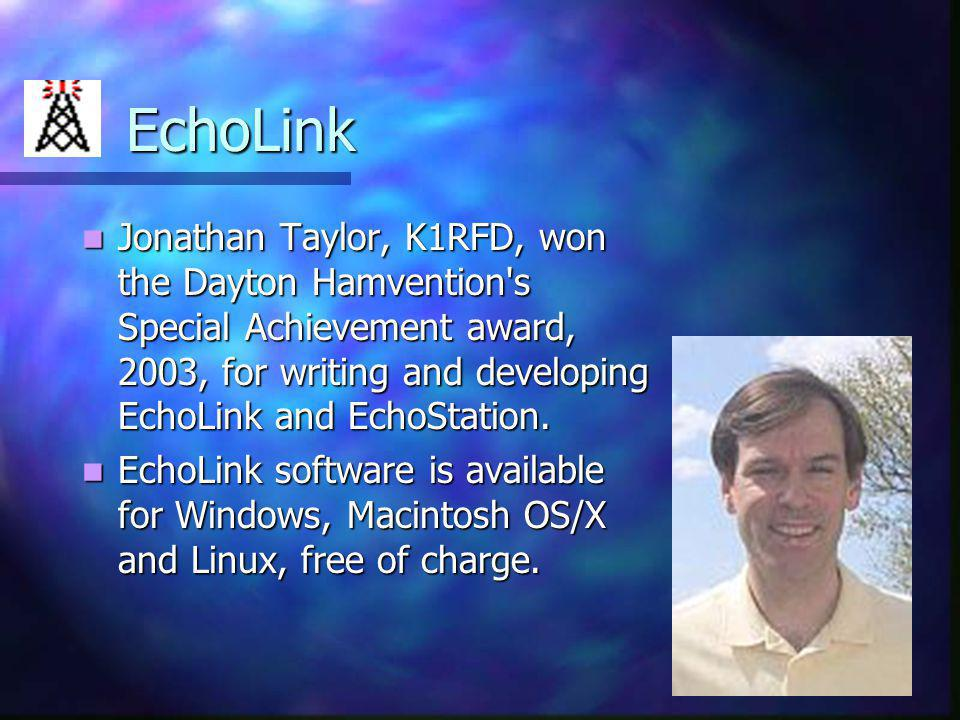 EchoLink Jonathan Taylor, K1RFD, won the Dayton Hamvention s Special Achievement award, 2003, for writing and developing EchoLink and EchoStation.