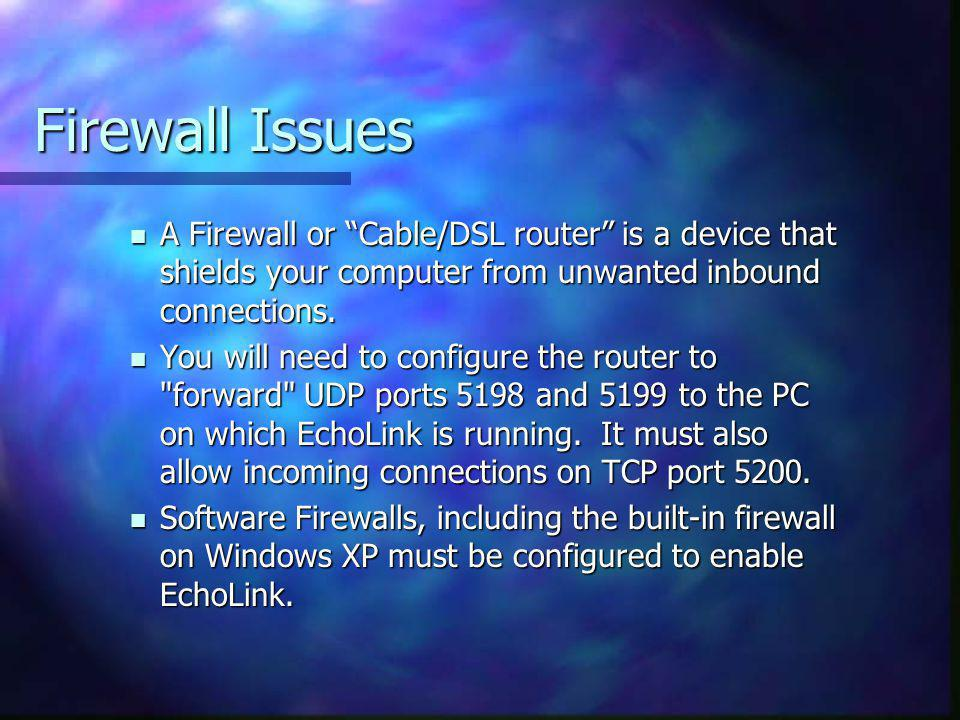 Firewall Issues A Firewall or Cable/DSL router is a device that shields your computer from unwanted inbound connections.