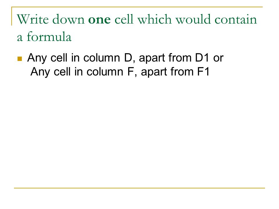Write down one cell which would contain a formula