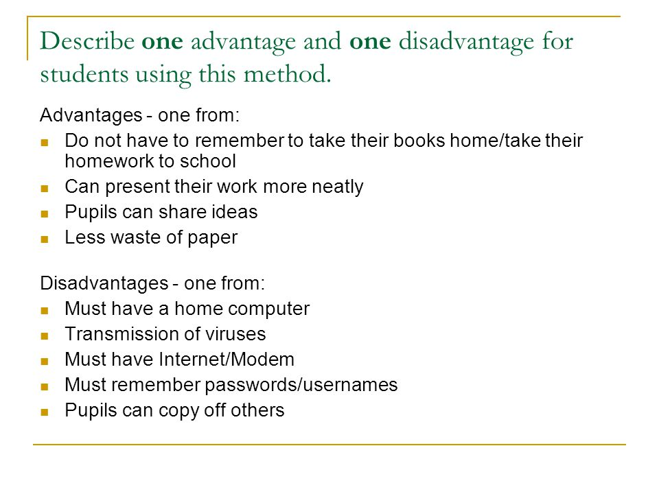 Describe one advantage and one disadvantage for students using this method.