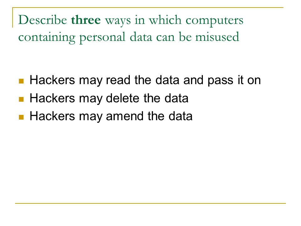 Describe three ways in which computers containing personal data can be misused