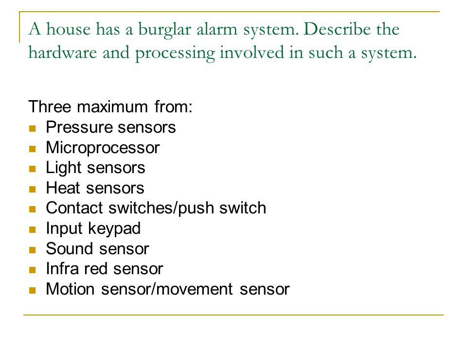 A house has a burglar alarm system
