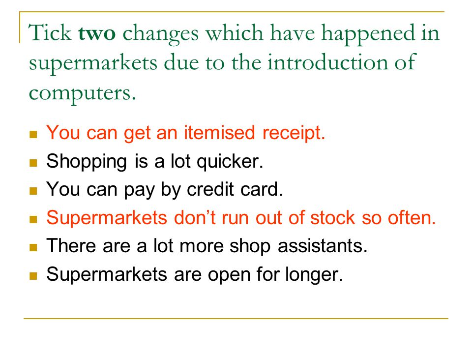 Tick two changes which have happened in supermarkets due to the introduction of computers.
