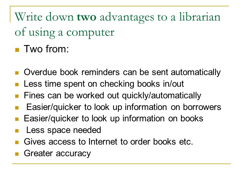 Write down two advantages to a librarian of using a computer