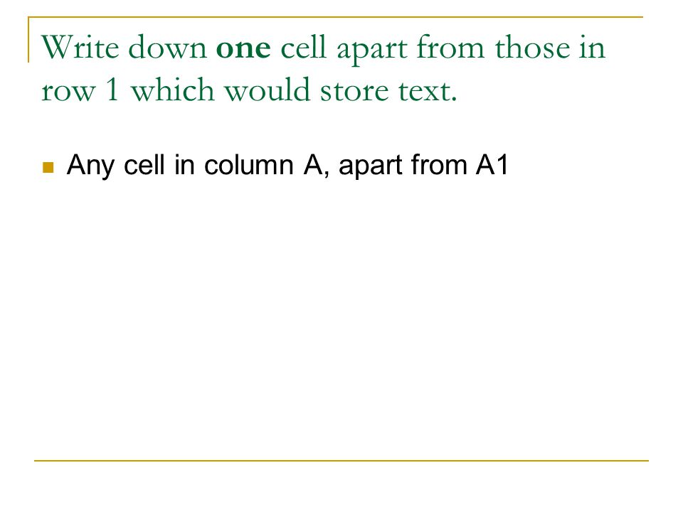 Write down one cell apart from those in row 1 which would store text.