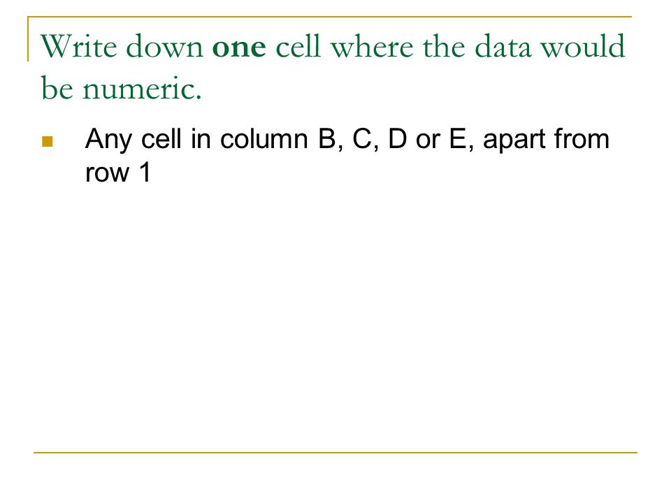 Write down one cell where the data would be numeric.