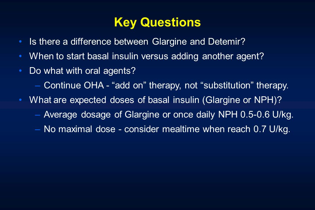 Key Questions Is there a difference between Glargine and Detemir