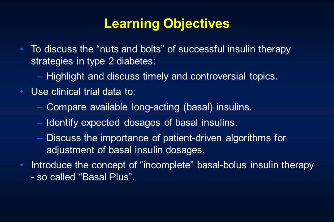 Learning Objectives To discuss the nuts and bolts of successful insulin therapy strategies in type 2 diabetes: