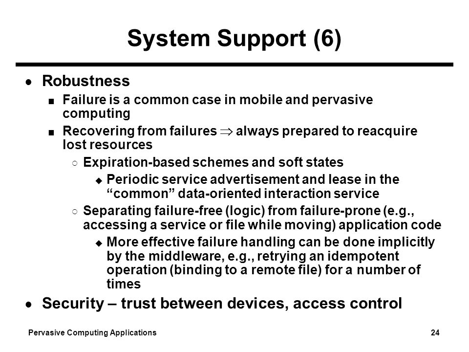 System Support (6) Robustness