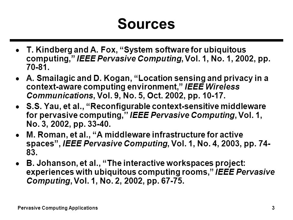 Sources T. Kindberg and A. Fox, System software for ubiquitous computing, IEEE Pervasive Computing, Vol. 1, No. 1, 2002, pp. 70-81.
