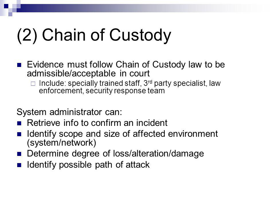 (2) Chain of Custody Evidence must follow Chain of Custody law to be admissible/acceptable in court.