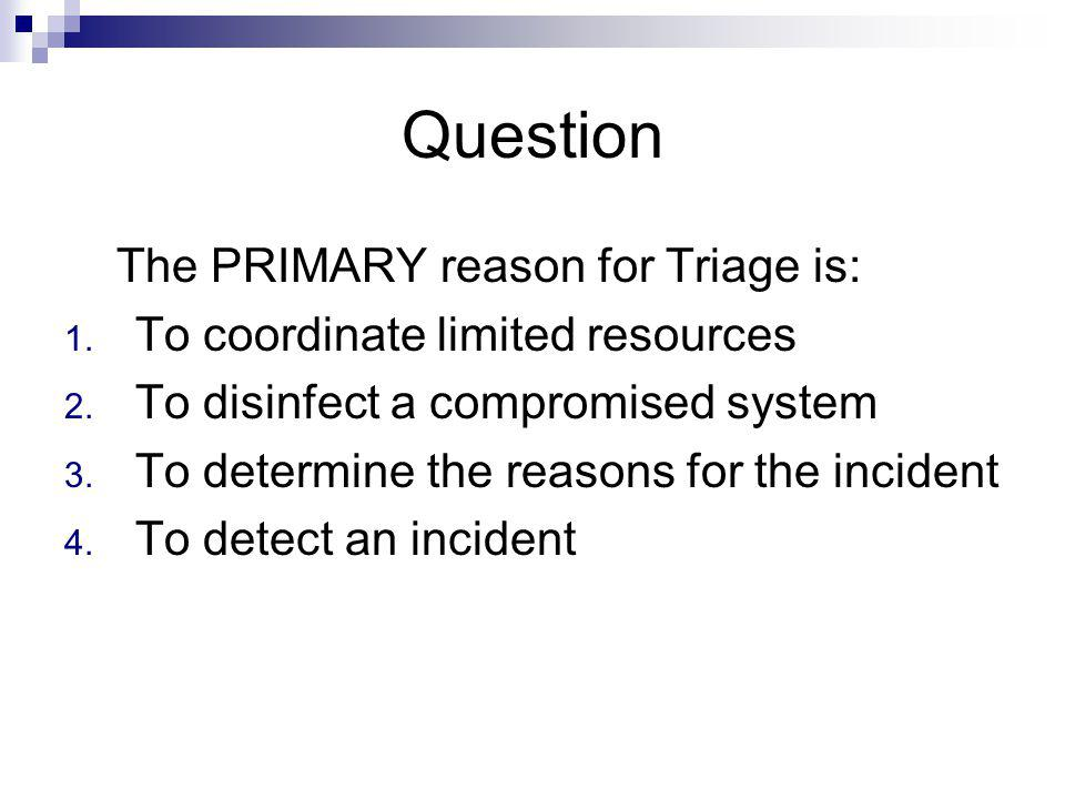 Question The PRIMARY reason for Triage is:
