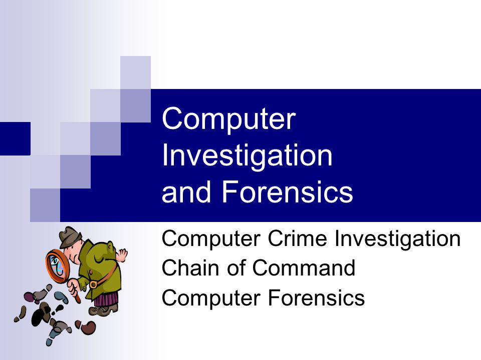 Computer Investigation and Forensics