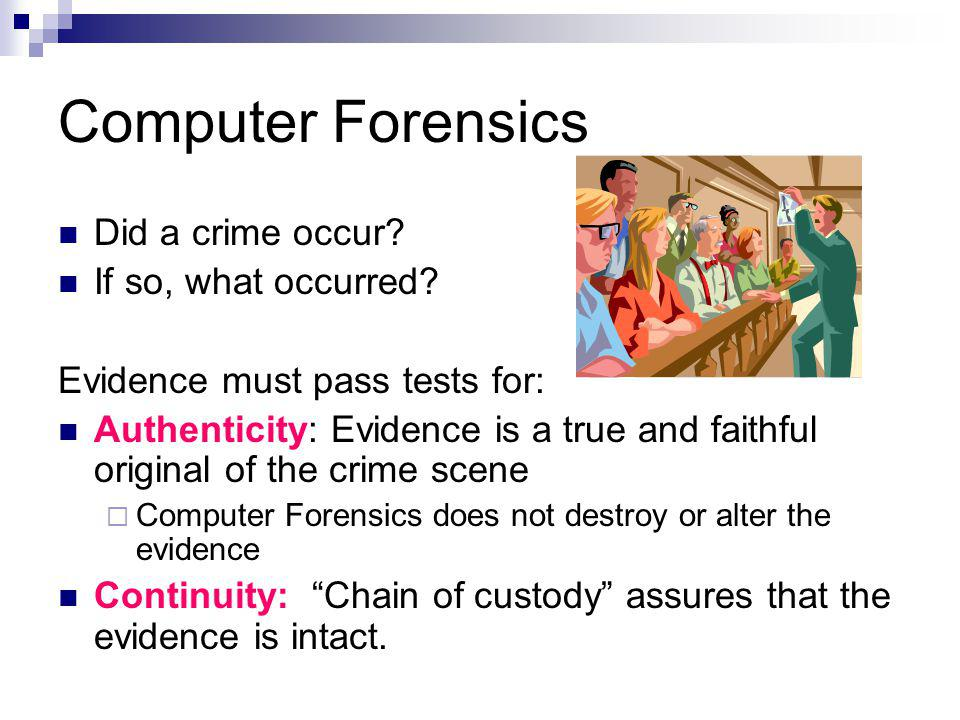 Computer Forensics Did a crime occur If so, what occurred