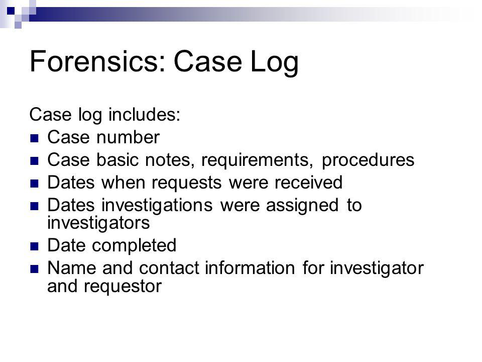 Forensics: Case Log Case log includes: Case number