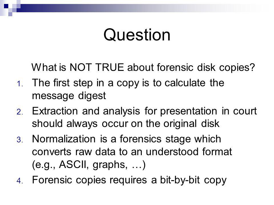 Question What is NOT TRUE about forensic disk copies