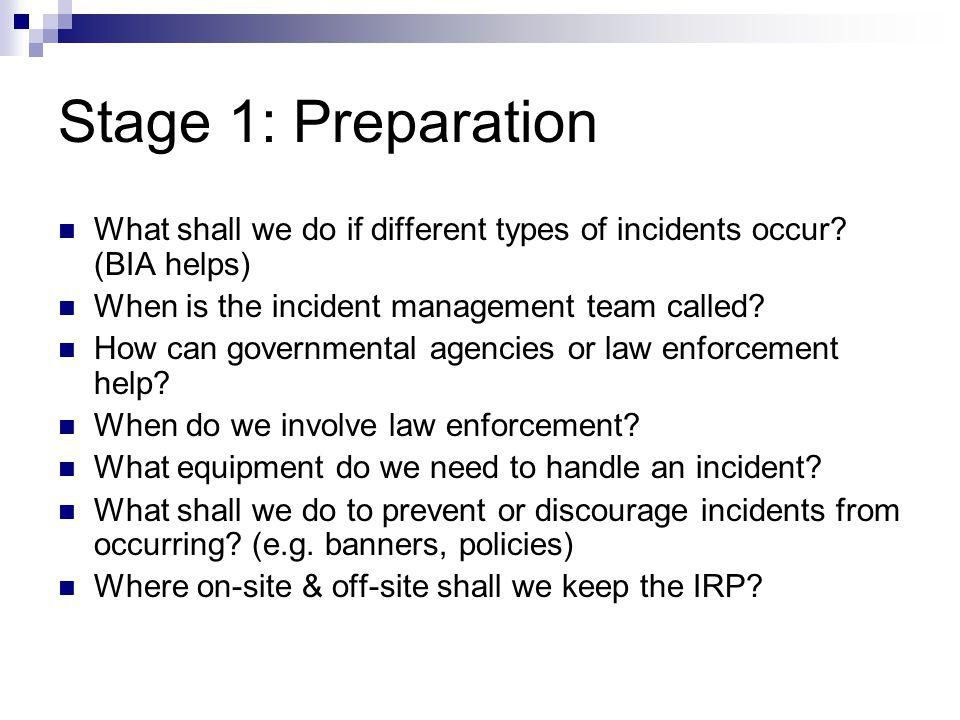 Stage 1: Preparation What shall we do if different types of incidents occur (BIA helps) When is the incident management team called