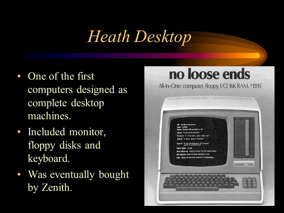 Heath Desktop One of the first computers designed as complete desktop machines. Included monitor, floppy disks and keyboard.