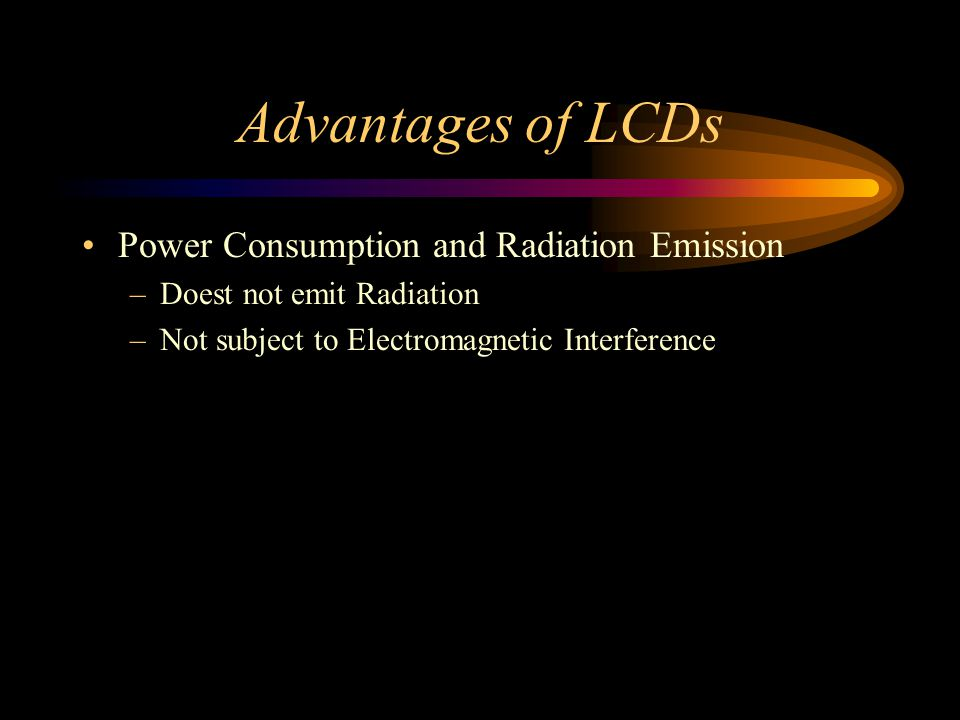 Advantages of LCDs Power Consumption and Radiation Emission
