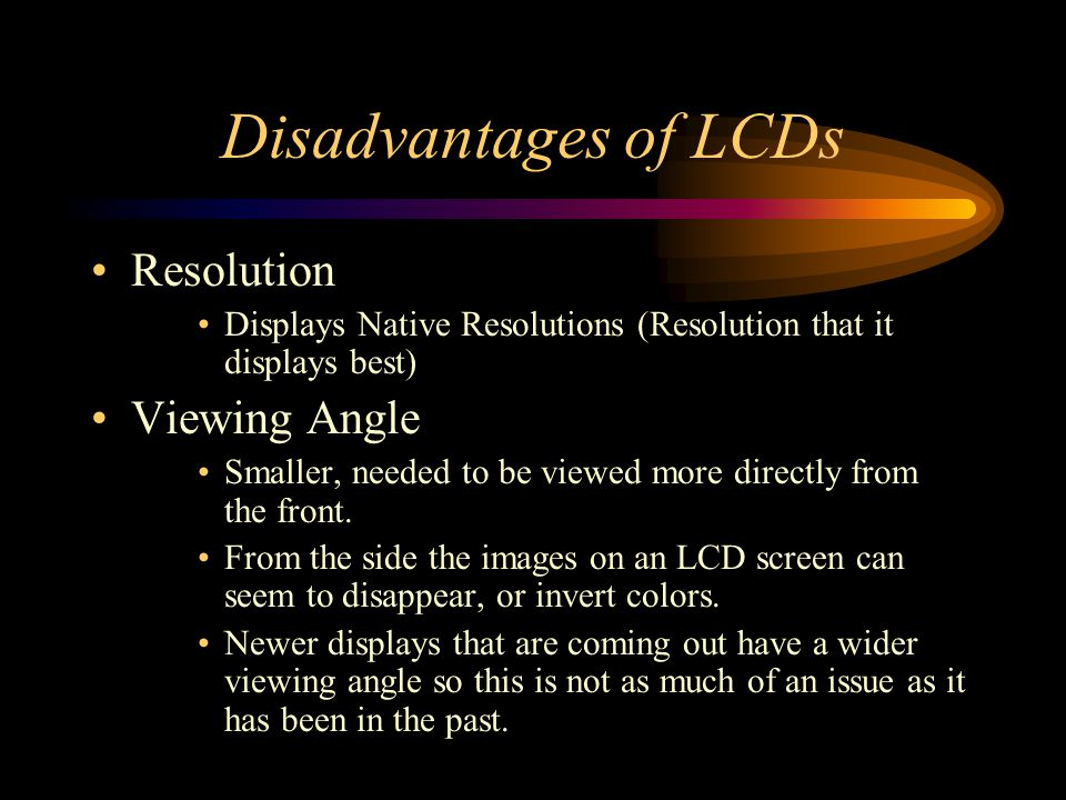 Disadvantages of LCDs Resolution Viewing Angle