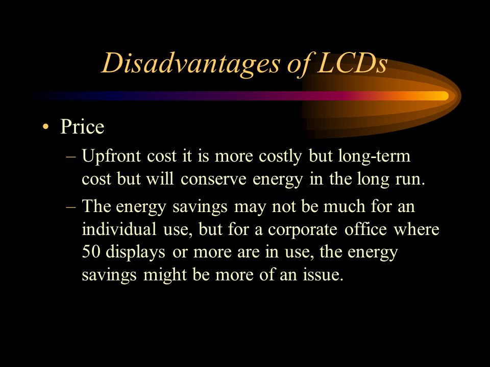 Disadvantages of LCDs Price