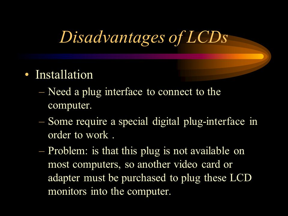 Disadvantages of LCDs Installation
