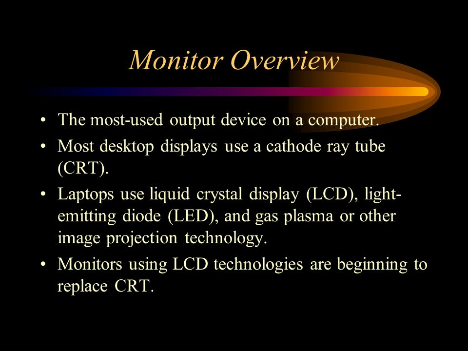 Monitor Overview The most-used output device on a computer.