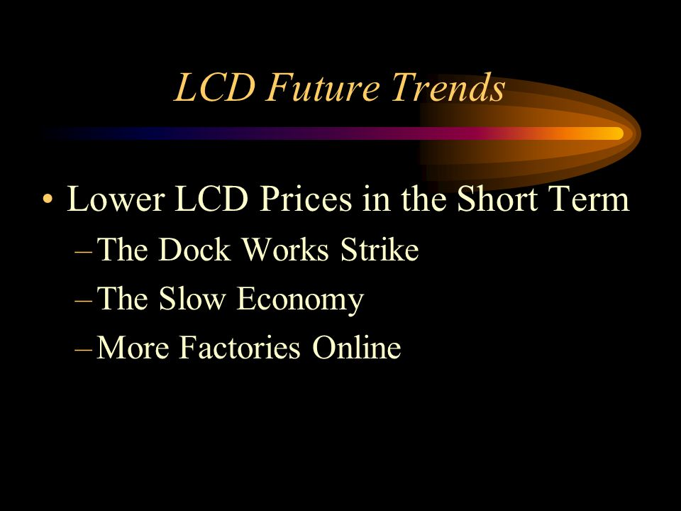 LCD Future Trends Lower LCD Prices in the Short Term