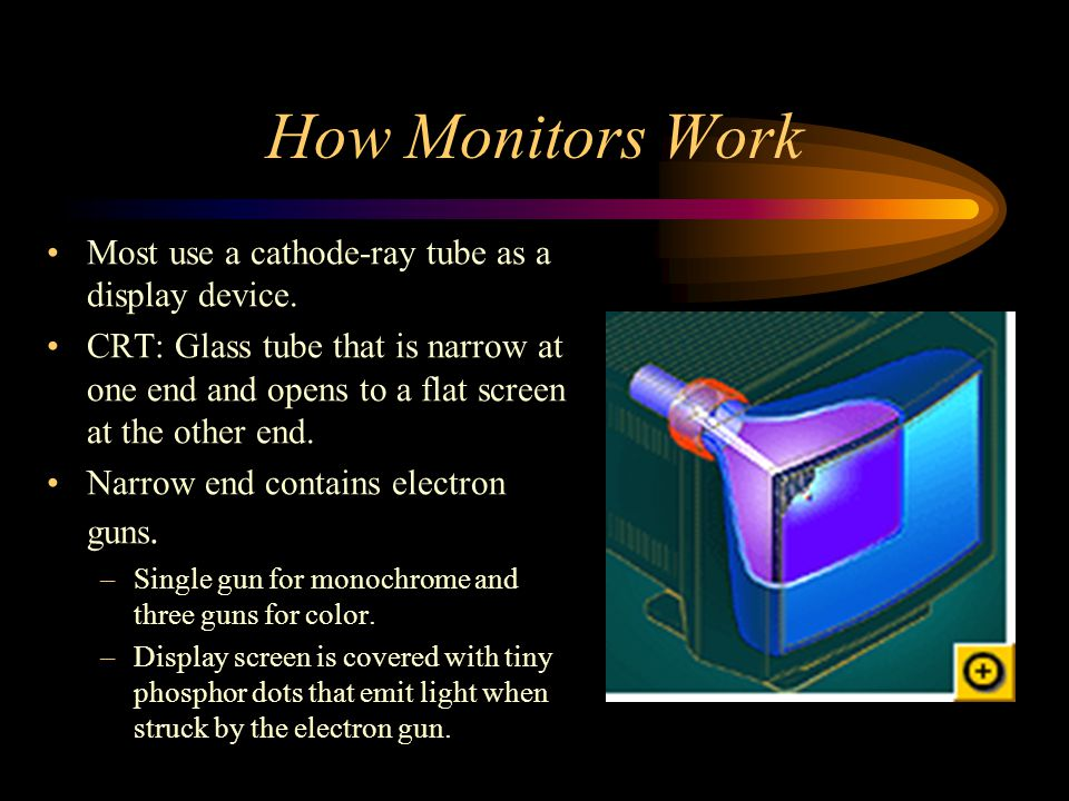 How Monitors Work Most use a cathode-ray tube as a display device.