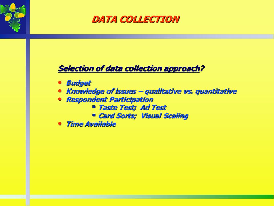 DATA COLLECTION Selection of data collection approach Budget
