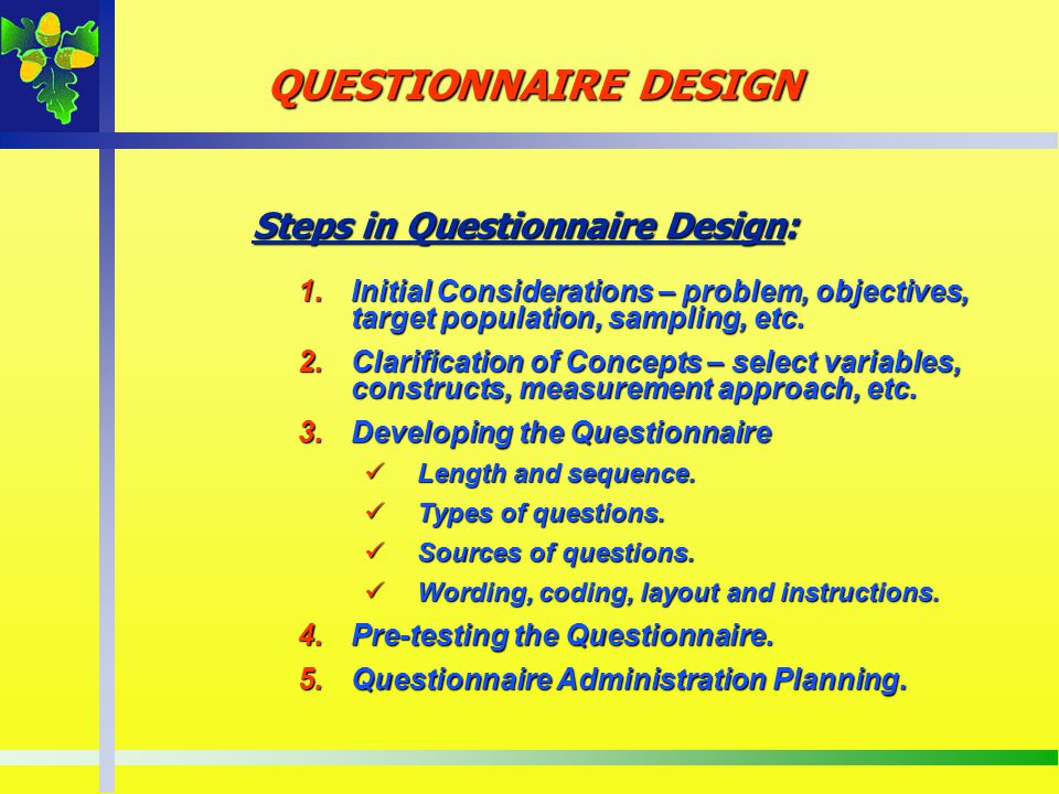 QUESTIONNAIRE DESIGN Steps in Questionnaire Design: