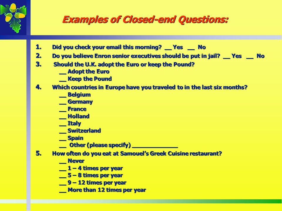 Examples of Closed-end Questions:
