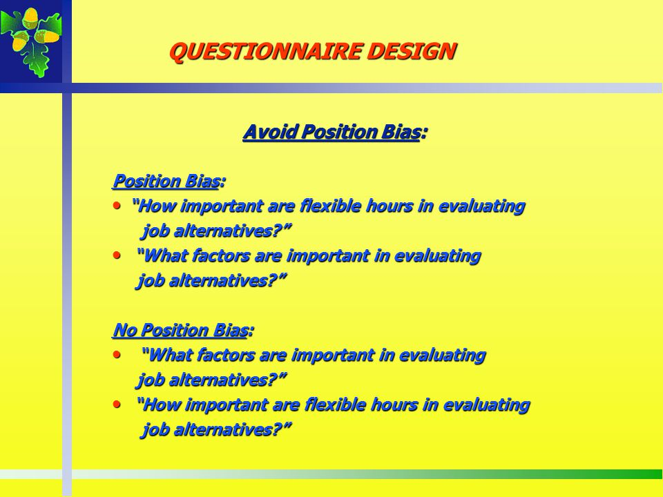 QUESTIONNAIRE DESIGN Avoid Position Bias: Position Bias: