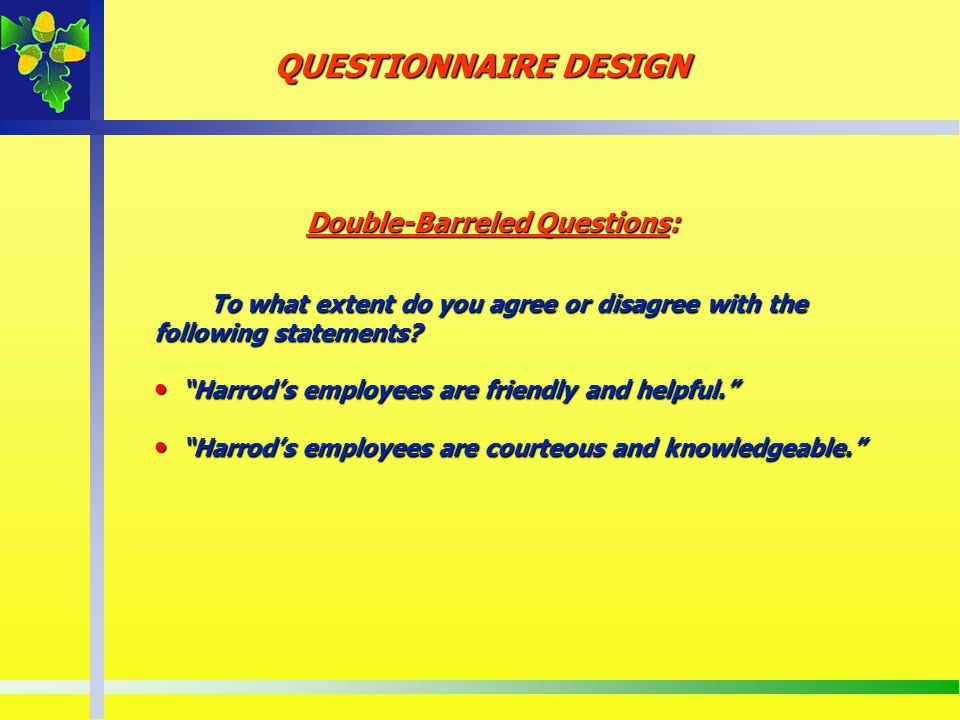 QUESTIONNAIRE DESIGN Double-Barreled Questions: