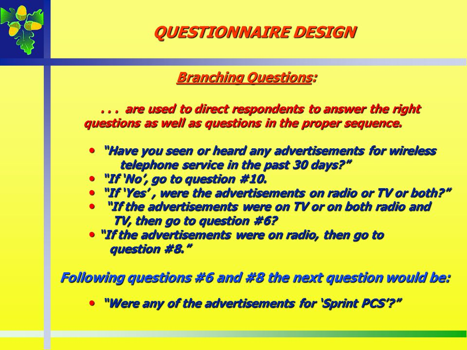 QUESTIONNAIRE DESIGN Branching Questions: