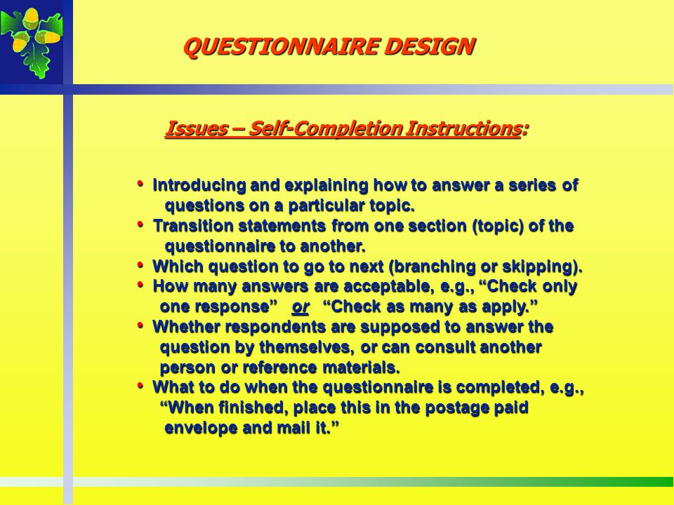 QUESTIONNAIRE DESIGN Issues – Self-Completion Instructions: