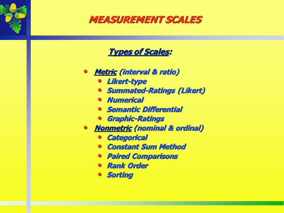 MEASUREMENT SCALES Types of Scales: Metric (interval & ratio)