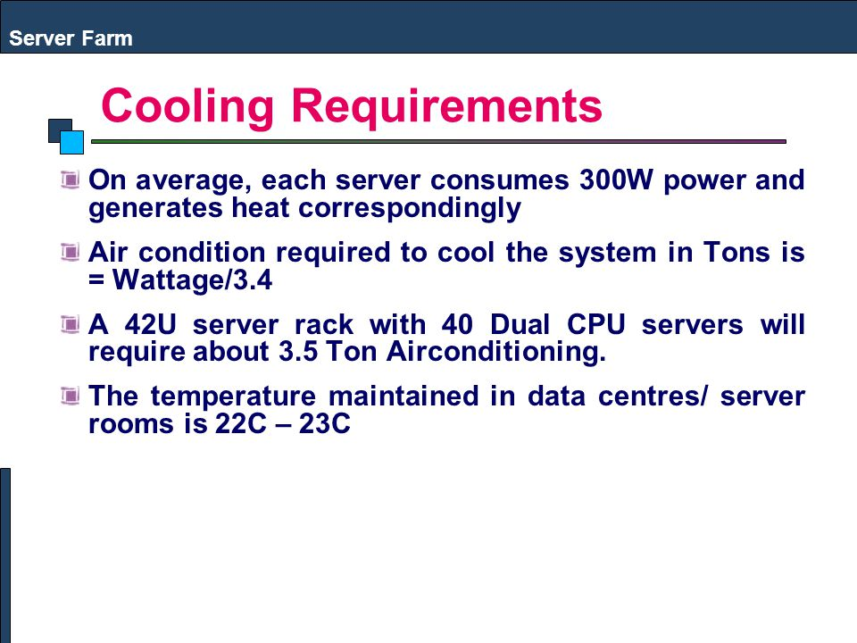 Server Farm Cooling Requirements. On average, each server consumes 300W power and generates heat correspondingly.