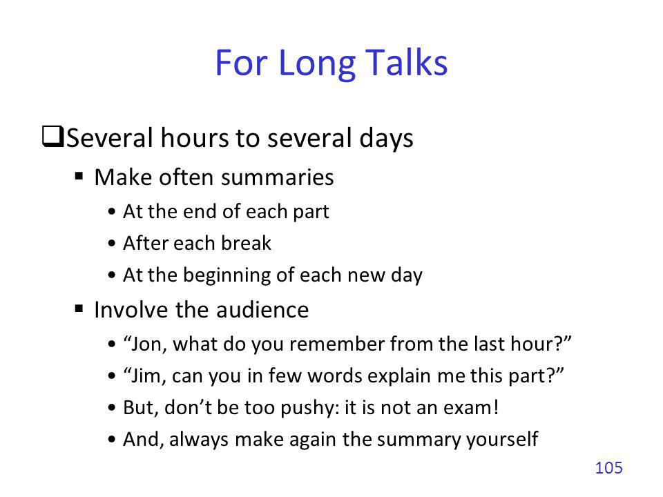 For Long Talks Several hours to several days Make often summaries