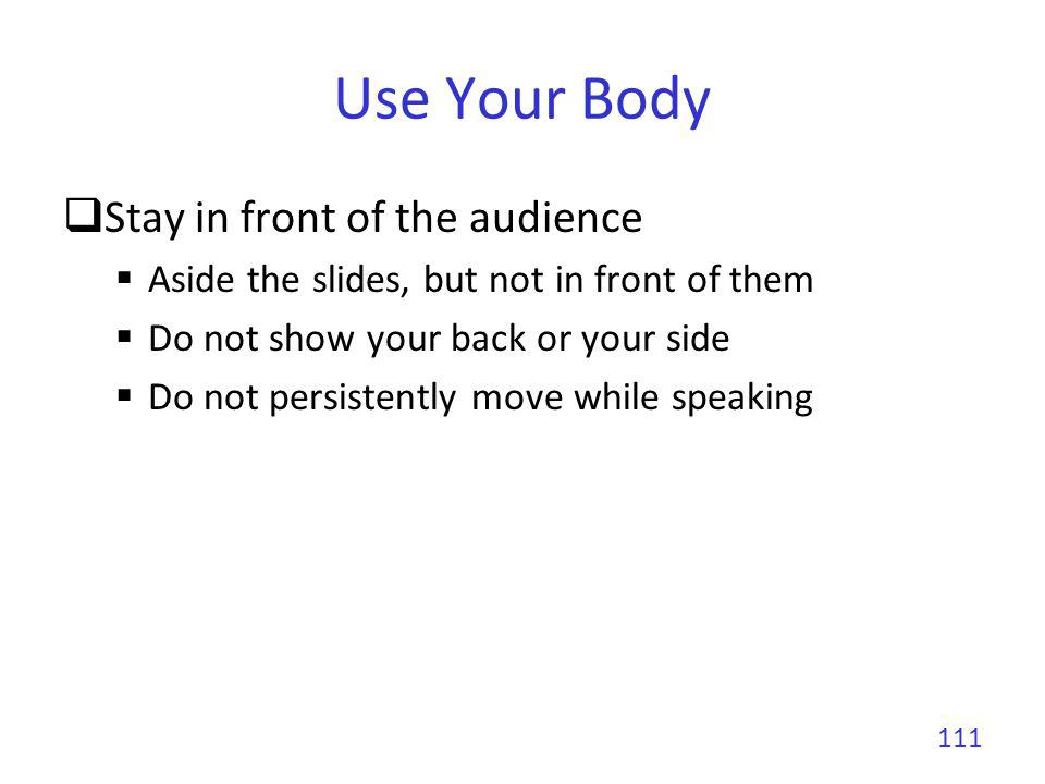 Use Your Body Stay in front of the audience