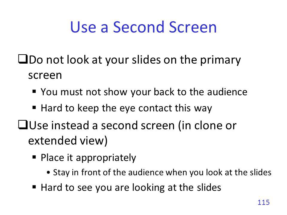 Use a Second Screen Do not look at your slides on the primary screen