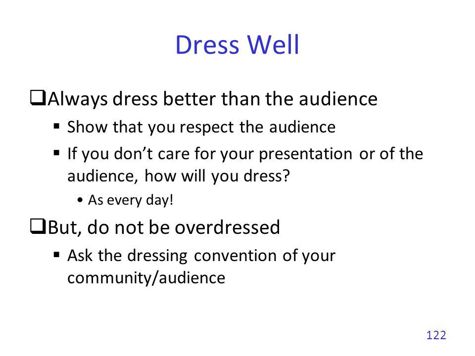 Dress Well Always dress better than the audience