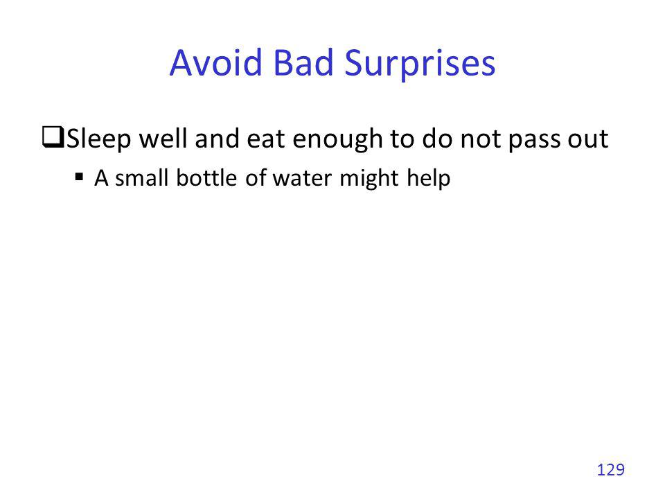 Avoid Bad Surprises Sleep well and eat enough to do not pass out