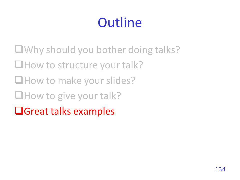 Outline Why should you bother doing talks How to structure your talk