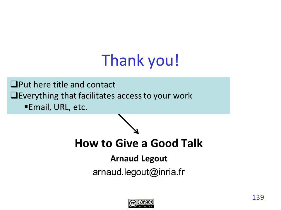 How to Give a Good Talk Arnaud Legout arnaud.legout@inria.fr