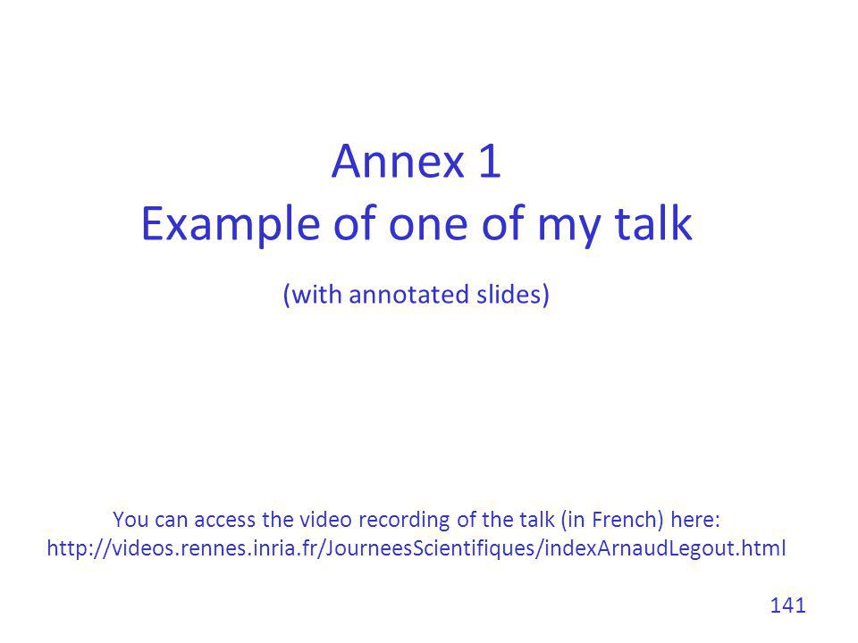 Annex 1 Example of one of my talk (with annotated slides) You can access the video recording of the talk (in French) here: http://videos.rennes.inria.fr/JourneesScientifiques/indexArnaudLegout.html
